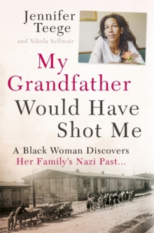 My Grandfather Would Have Shot Me : A Black Woman Discovers Her Family's Nazi Past, Paperback Book