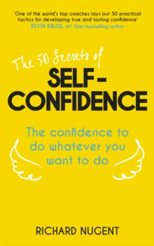 The 50 Secrets of Self-Confidence : The Confidence to Do Whatever You Want to Do, Paperback Book
