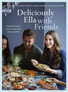 Deliciously Ella with Friends : Healthy Recipes to Love, Share and Enjoy Together, Hardback Book