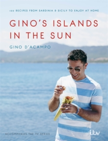 Gino's Islands in the Sun : 100 Recipes from Sardinia and Sicily to Enjoy at Home, Hardback Book