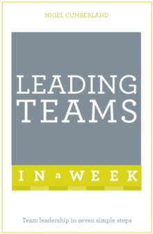 Leading Teams in a Week : Team Leadership in Seven Simple Steps, Paperback Book