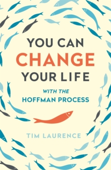 You Can Change Your Life : With the Hoffman Process, Paperback Book