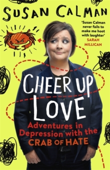 Cheer Up Love : Adventures in Depression with the Crab of Hate, Paperback Book