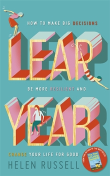Leap Year : How to Make Big Decisions, be More Resilient and Change Your Life for Good, Hardback Book