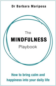 The Mindfulness Playbook : How to Bring Calm and Happiness into Your Daily Life, Hardback Book