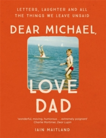 Dear Michael, Love Dad : Letters, Laughter and All the Things We Leave Unsaid., Hardback Book