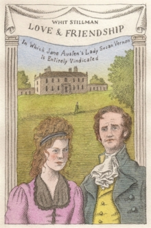 Love & Friendship : In Which Jane Austen's Lady Susan Vernon is Entirely Vindicated - Now a Whit Stillman Film, Hardback Book