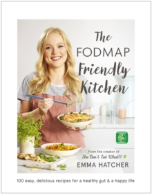 The FODMAP Friendly Kitchen Cookbook : 100 Easy, Delicious, Recipes for a Healthy Gut and a Happy Life, Hardback Book