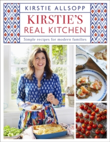 Kirstie's Real Kitchen : Simple Recipes for Modern Families, Hardback Book
