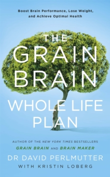 The Grain Brain Whole Life Plan : Boost Brain Performance, Lose Weight, and Achieve Optimal Health, Paperback Book