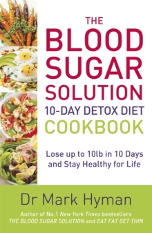 The Blood Sugar Solution 10-Day Detox Diet Cookbook : Lose Up to 10lb in 10 Days and Stay Healthy for Life, Paperback Book