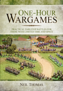 One-Hour Wargames : Practical Tabletop Battles for those with limited time and space, Paperback Book