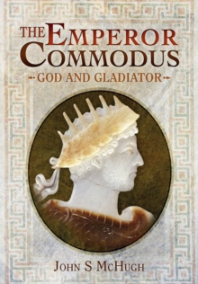 The Emperor Commodus : God and Gladiator, Hardback Book