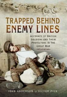 Trapped Behind Enemy Lines : Accounts of British Soldiers and Their Protectors in the Great War, Hardback Book