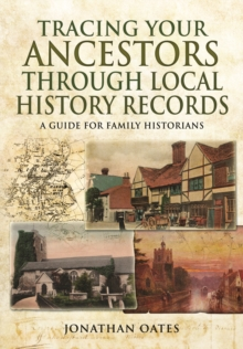 Tracing Your Ancestors Through Local History Records : A Guide for Family Historians, Paperback Book