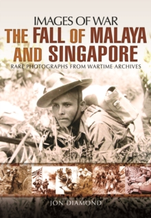 The Fall of Malaya and Singapore : Images of War, Paperback Book