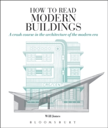 How to Read Modern Buildings : A Crash Course in the Architecture of the Modern Era, Paperback Book