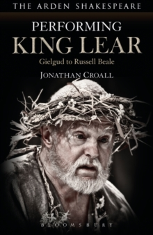 Performing King Lear : Gielgud to Russell Beale, Paperback Book