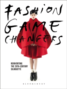 Fashion Game Changers : Reinventing the 20th-Century Silhouette, Hardback Book