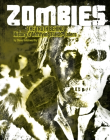 Zombies : The Truth Behind History's Terrifying Flesh-Eaters, Paperback Book