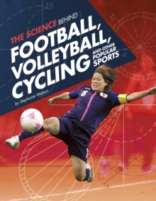 The Science Behind Football, Volleyball, Cycling and Other Popular Sports, Hardback Book