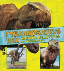 Tyrannosaurus Rex and Its Relatives : The Need-to-Know Facts, Hardback Book