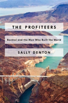 Profiteers: Bechtel and the Men Who Built the World, Hardback Book