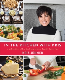 In the Kitchen with Kris : A Kollection of Kardashian-Jenner Family Favorites, Hardback Book