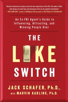 The Like Switch: An Ex-FBI Agent's Guide to Influencing, Attracting, and Winning People Over, Paperback Book