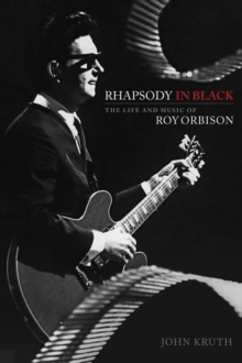 Rhapsody in Black : The Life and Music of Roy Orbison, Hardback Book