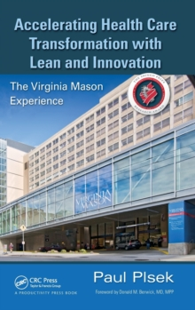 Accelerating Health Care Transformation with Lean and Innovation : The Virginia Mason Experience, Hardback Book