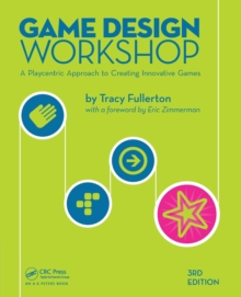 Game Design Workshop : A Playcentric Approach to Creating Innovative Games, Paperback Book