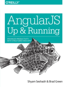 AngularJS: Up and Running : Enhanced Productivity with Structured Web Apps, Paperback Book