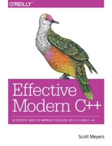 Effective Modern C++ : 42 Specific Ways to Improve Your Use of C++11 and C++14, Paperback Book