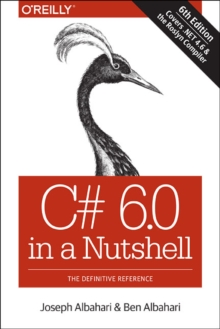 C# 6.0 in a Nutshell : The Definitive Reference, Paperback Book