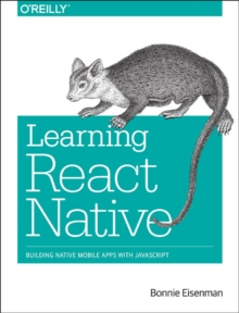 Learning React Native : Building Native Mobile Apps with JavaScript, Paperback Book