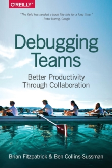 Debugging Teams : Better Productivity Through Collaboration, Paperback Book