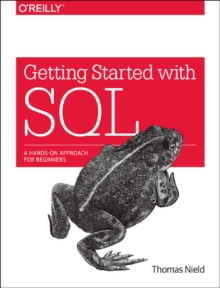 Getting Started with SQL : A Hands-on Approach for Beginners, Paperback Book