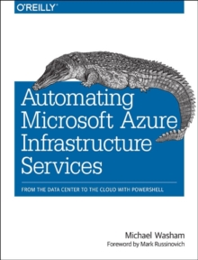 Automating Microsoft Azure Infrastructure Services : From the Data Center to the Cloud with PowerShell, Paperback Book