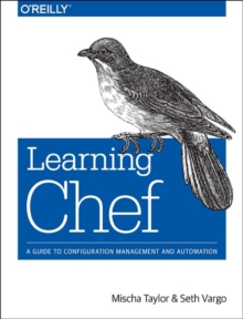 Learning Chef : A Guide to Configuration Management and Automation, Paperback Book