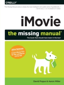 Imovie : The Missing Manual : 2014 Release, Covers iMovie 10.0 for Mac and 2.0 for iOS, Paperback Book