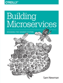 Building Microservices : Designing Fine-Grained Systems, Paperback Book
