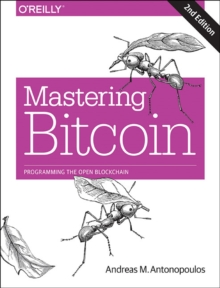 Mastering Bitcoin : Programming the Open Blockchain, Paperback Book