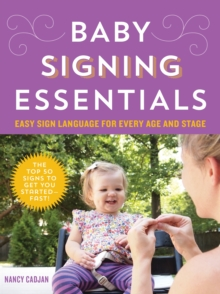Baby Signing Essentials : Easy Sign Language for Every Age and Stage, Paperback Book