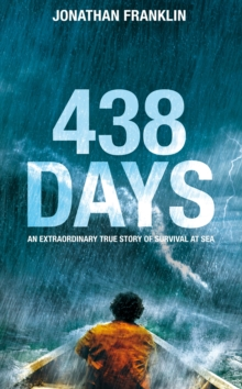 438 Days: An Incredible True Story of Survival at Sea : An Extraordinary True Story of Survival at Sea, Hardback Book