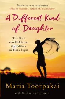 A Different Kind of Daughter : The Girl Who Hid from the Taliban in Plain Sight, Paperback Book