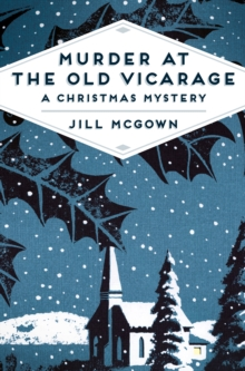 Murder at the Old Vicarage : A Christmas Mystery, Paperback Book