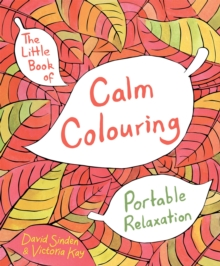 The Little Book of Calm Colouring : Portable Relaxation, Paperback Book