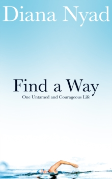 Find a Way : One Untamed and Courageous Life, Hardback Book