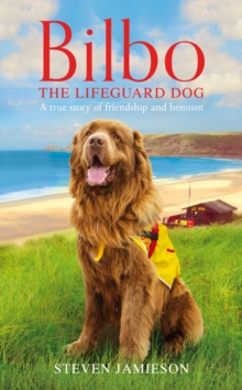 Bilbo the Lifeguard Dog : A True Story of Friendship and Heroism, Hardback Book